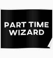 Part Time Wizard Poster