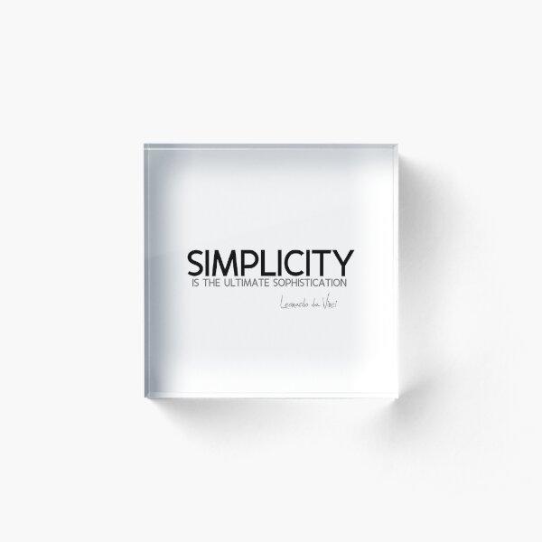 simplicity: ultimate sophistication - leonardo da vinci Acrylic Block