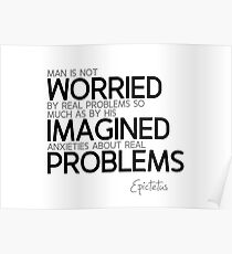imagined anxieties about real problems - epictetus Poster