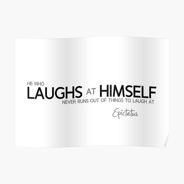 laughs at himself - epictetus Poster