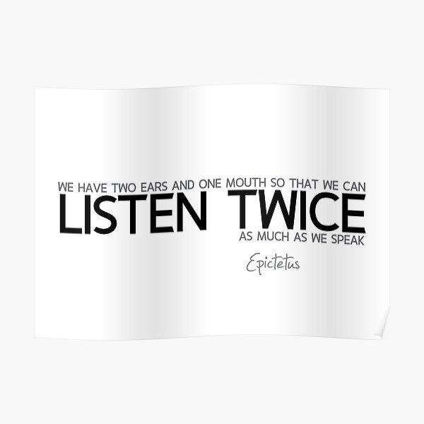 listen twice - epictetus Poster