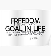 freedom goal in life - epictetus Poster