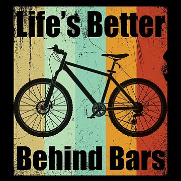 Mountain Biking Cycling Funny Design - Lifes Better Behind Bars by kudostees