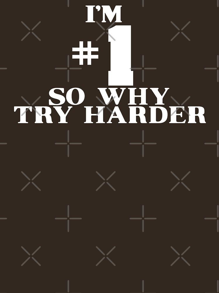 I'M #1 SO WHY TRY HARDER by Purakushi