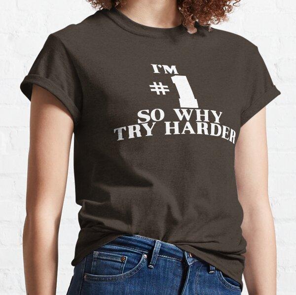 Ich bin die Nummer 1, also warum versuchen Sie es härter? Classic T-Shirt