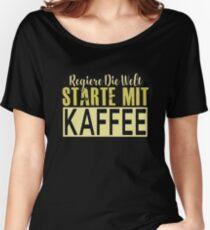 Regiere die Welt! Starte mit Kaffee...Spruch Women's Relaxed Fit T-Shirt