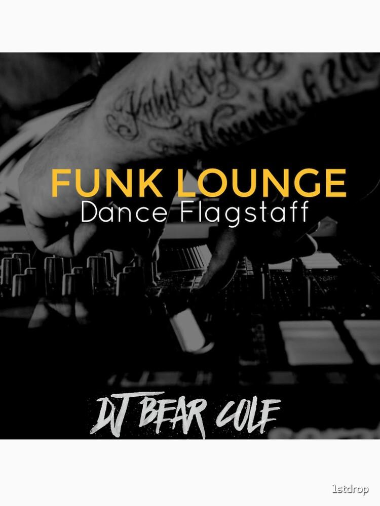 FUNK LOUNGE DANCE FLAGSTAFF DJ Bear Cole by 1stdrop