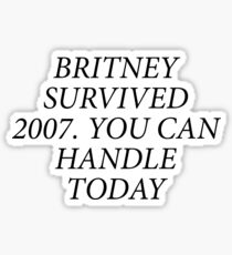 Britney Survived 2007. You Can Handle Today Sticker
