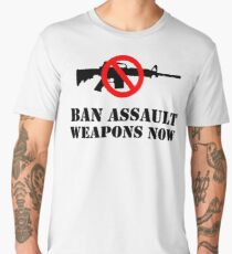 Ban Assault Weapons Now! Men's Premium T-Shirt