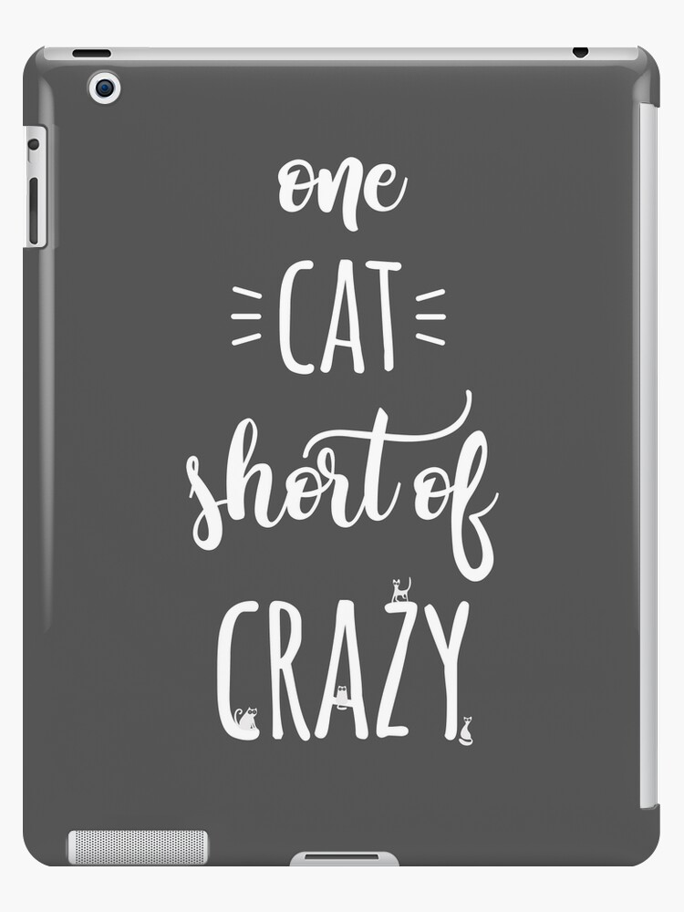 One Cat Short of Crazy - Funny Cat Lady Gift by Kate Shephard