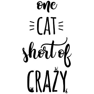 One Cat Short of Crazy - Funny Cat Lady Cat Lovers gift by kateshephard