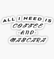 All I Need Is Coffee and Mascara T-Shirt Funny Java Make Up Joke Novelty Office Ladies Humor Tee Shirt Tshirt Great Gift Idea Sticker
