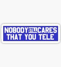 Nobody Still Cares That You Tele Sticker