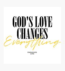 God's love can change everything Photographic Print