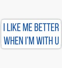 i like me better when i'm with you Sticker