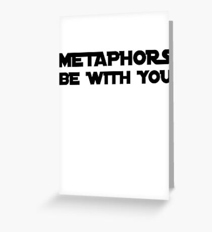 Metaphors be with you Greeting Card