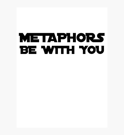 Metaphors be with you Photographic Print
