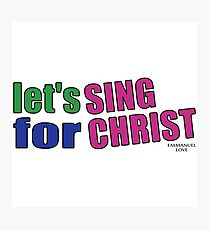sing for christ Photographic Print
