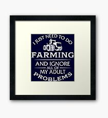 I Just Need To Do Farming And Ignore All Of My Adult Problems Framed Print
