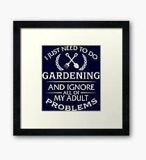 I Just Need To Do Gardening And Ignore All Of My Adult Problems Framed Print