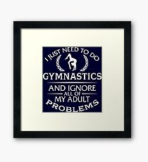 I Just Need To Do Gymnastics And Ignore All Of My Adult Problems Framed Print