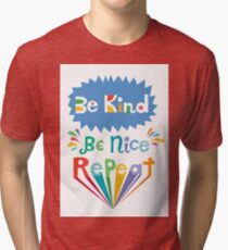 be kind be nice repeat Tri-blend T-Shirt