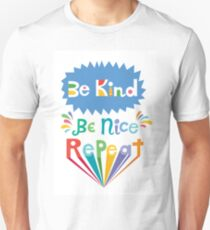 be kind be nice repeat Unisex T-Shirt