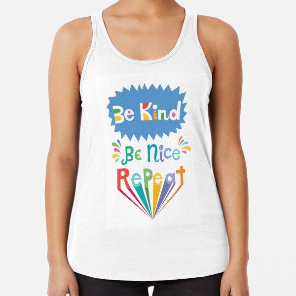 be kind be nice repeat Racerback Tank Top