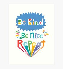 be kind be nice repeat Art Print