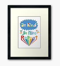 be kind be nice repeat Framed Print