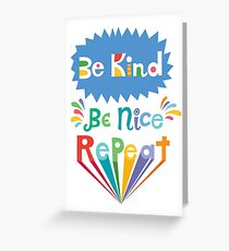be kind be nice repeat Greeting Card
