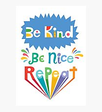 be kind be nice repeat Photographic Print