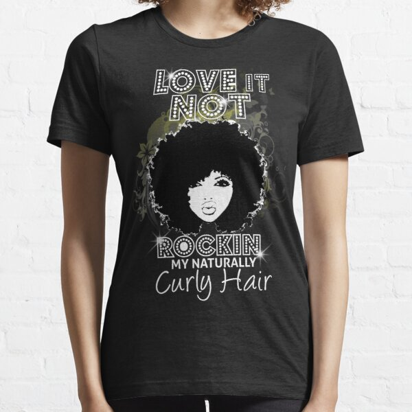 Im Rockin My Naturally Curly Hair Natural Hair Quotes Essential T-Shirt