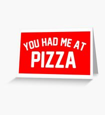 you had me at pizza Greeting Card