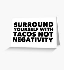 surround yourself with tacos Greeting Card
