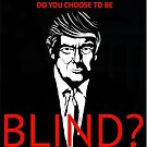 TRUMP - DO YOU CHOOSE TO BE BLIND sticker by mwilliams9798