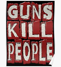 GUNS KILL PEOPLE Poster