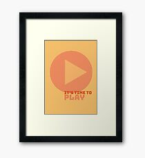 It's time to play Framed Print