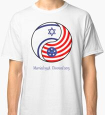 Israel and USA...Married 1948....Divorced 2015! Classic T-Shirt
