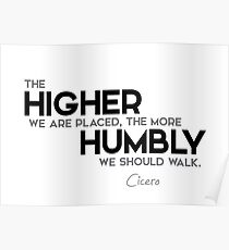 higher placed, more humbly walk - cicero Poster