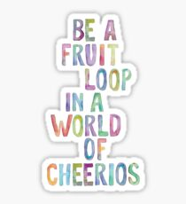 Be a Fruit Loop in a World of Cherrios Sticker