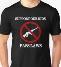 Support Our Kids Pass Laws for Gun Reform Now  Unisex T-Shirt