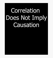 Correlation Does Not Imply Causation | Stats Statistics Maths Math White Photographic Print