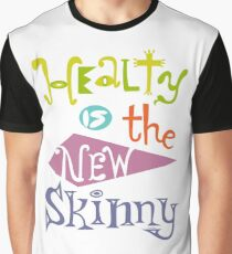 healthy is the new skinny  Graphic T-Shirt