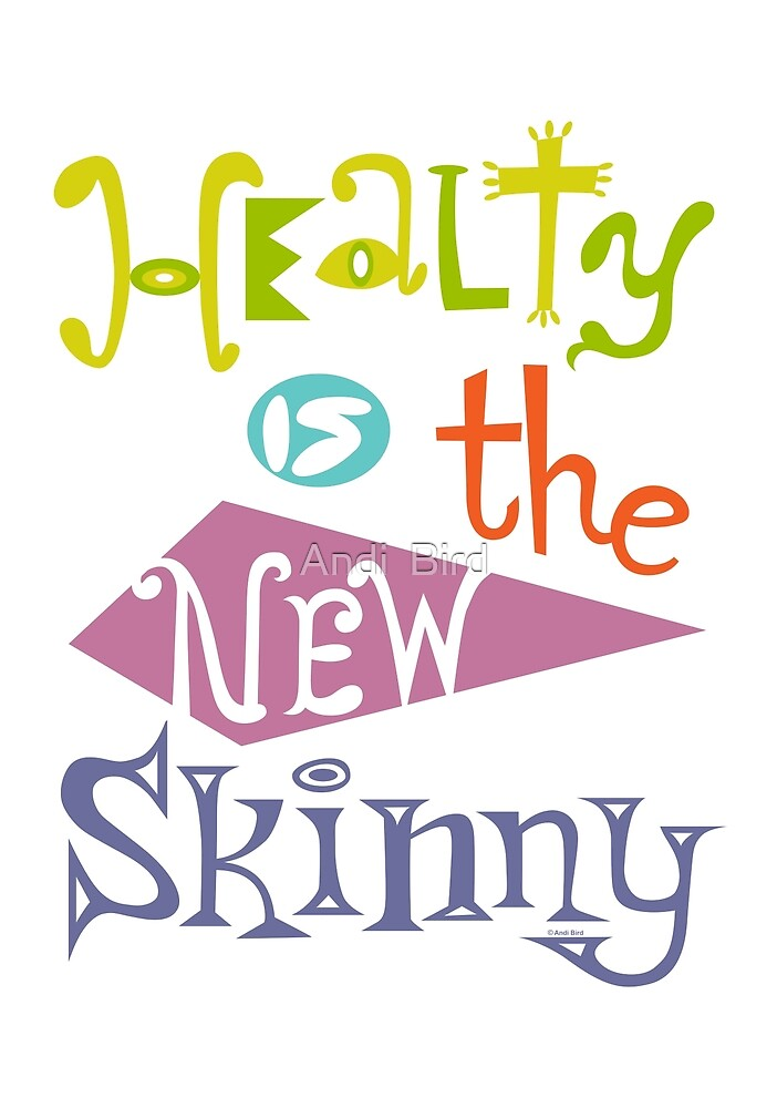 healthy is the new skinny  by Andi Bird