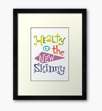 healthy is the new skinny  Framed Print