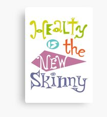 healthy is the new skinny  Canvas Print