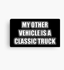 My Other Vehicle Is A Classic Truck Canvas Print