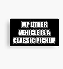My Other Vehicle Is A Classic Pickup Canvas Print