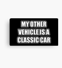 My Other Vehicle Is A Classic Car Canvas Print